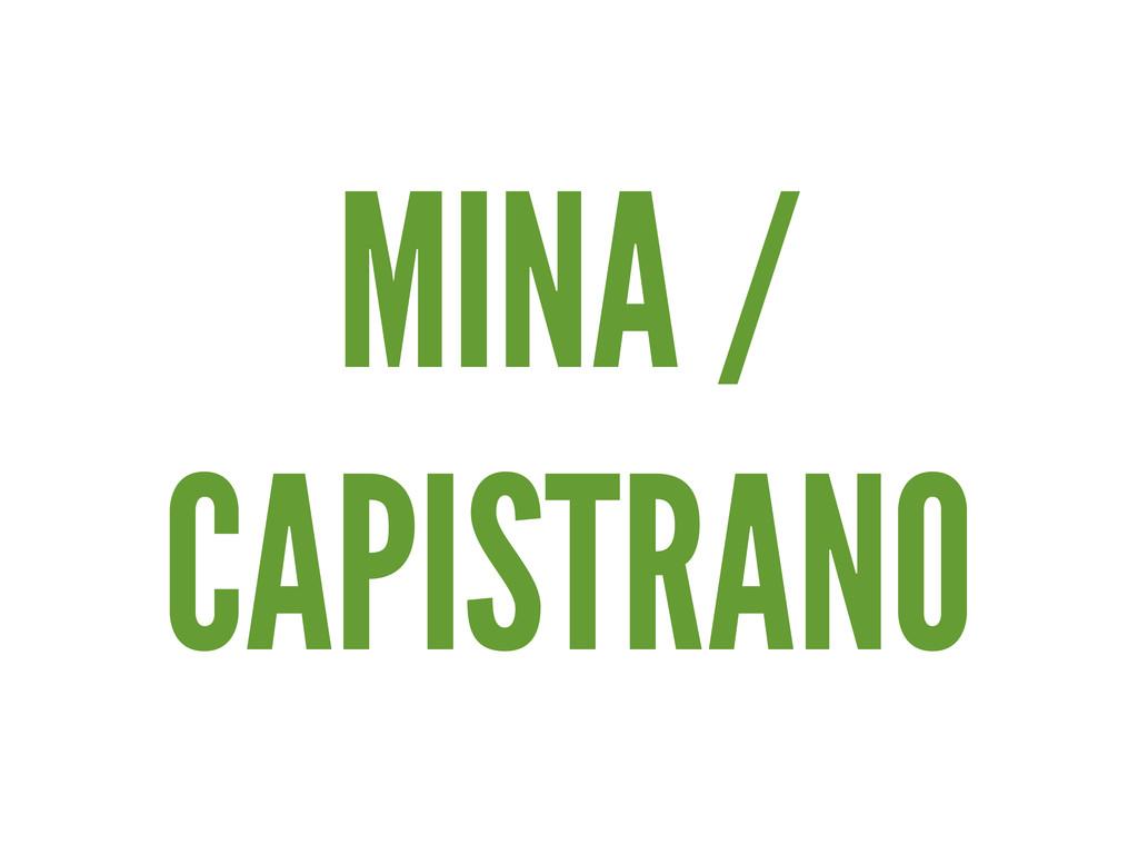 MINA / CAPISTRANO