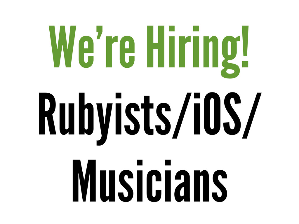 We're Hiring! Rubyists/iOS/ Musicians