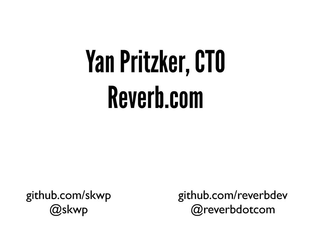 Yan Pritzker, CTO Reverb.com github.com/skwp @s...