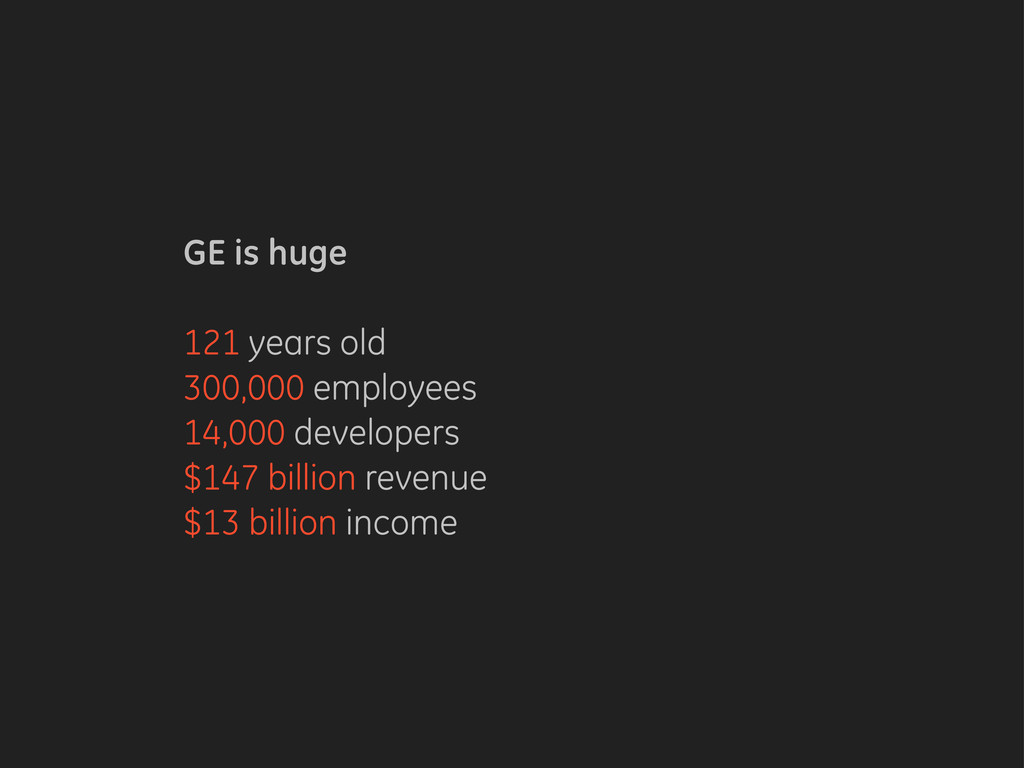 GE is huge 121 years old 300,000 employees 14,0...