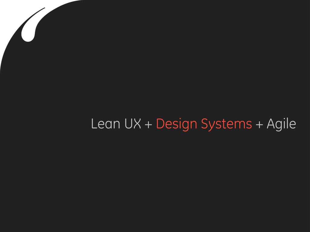Lean UX + Design Systems + Agile
