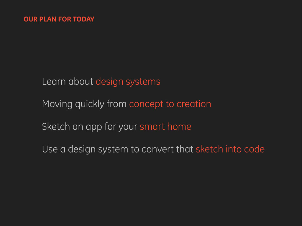 OUR PLAN FOR TODAY Learn about design systems M...