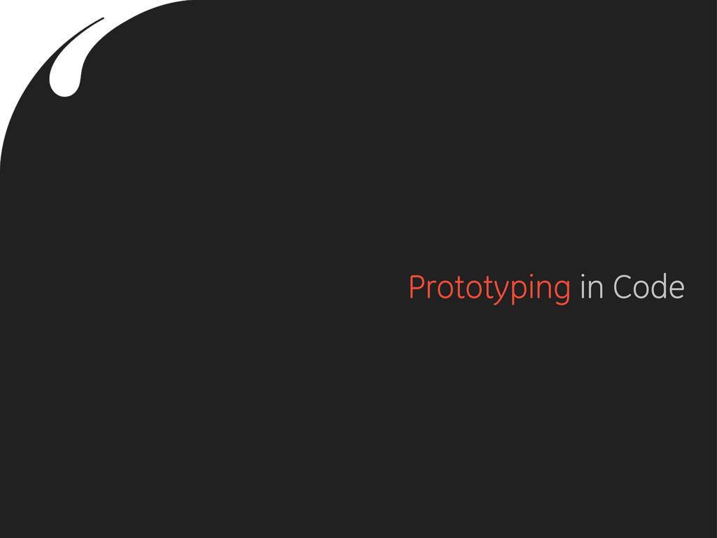 Prototyping in Code