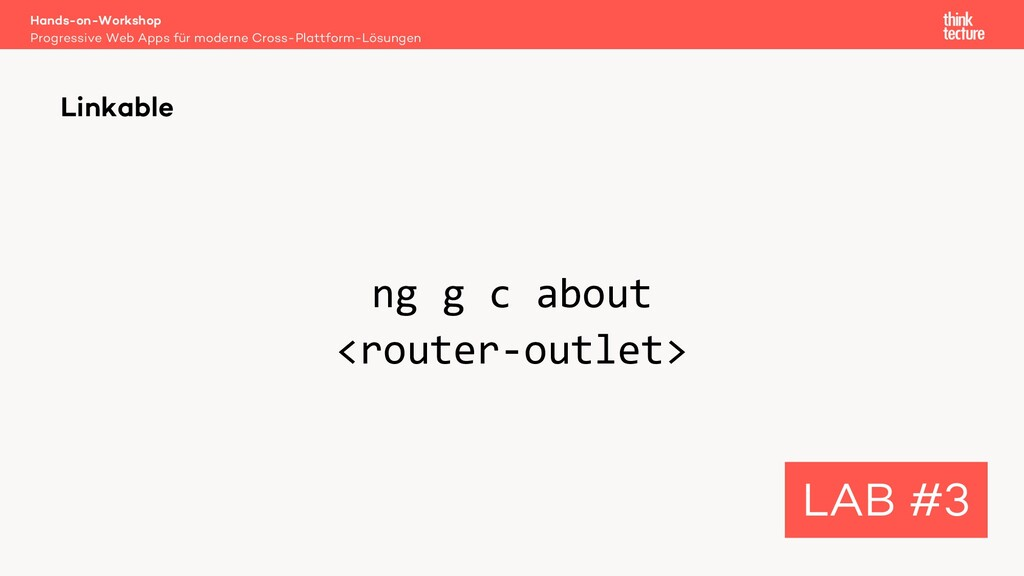 ng g c about <router-outlet> Linkable LAB #3 Pr...