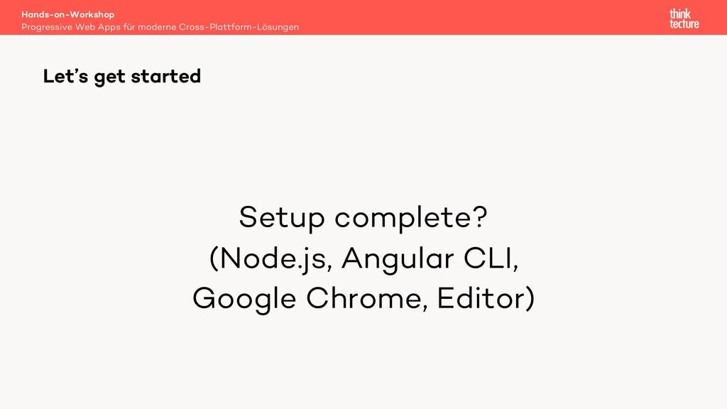 Setup complete? (Node.js, Angular CLI, Google C...