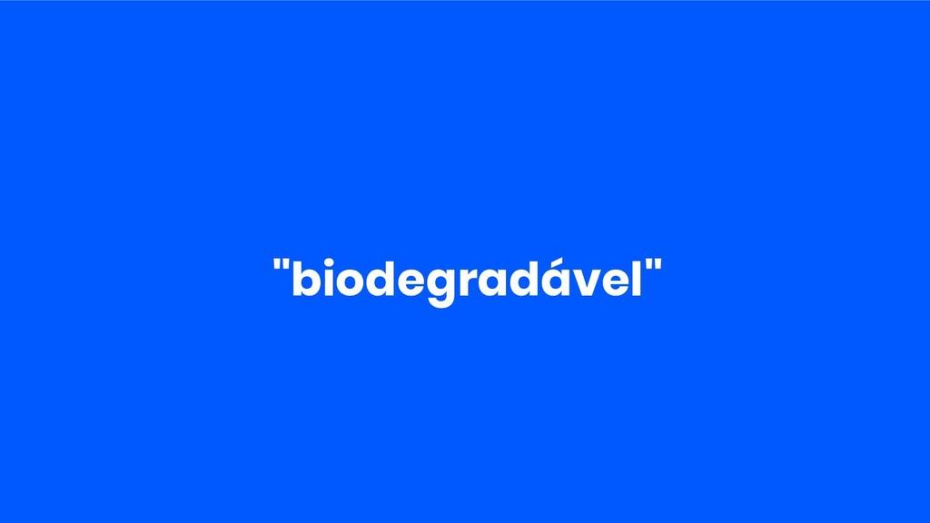 """biodegradável"""