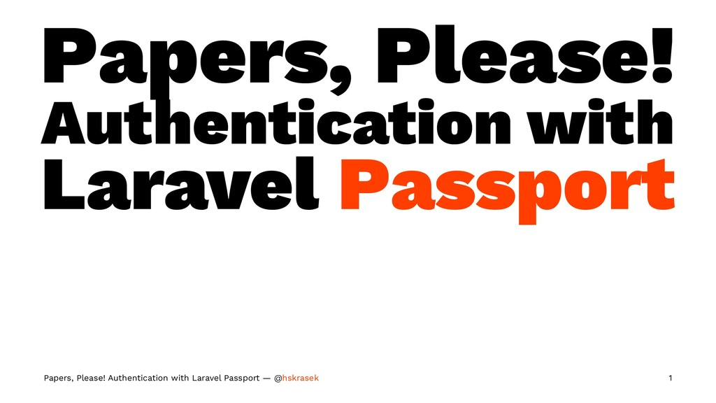 Papers, Please! Authentication with Laravel Pas...