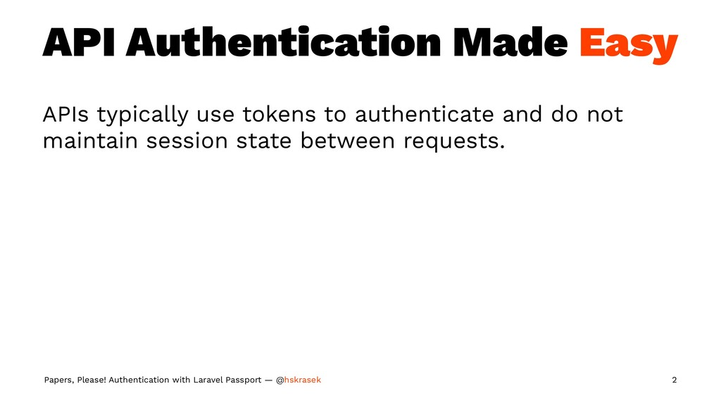 API Authentication Made Easy APIs typically use...