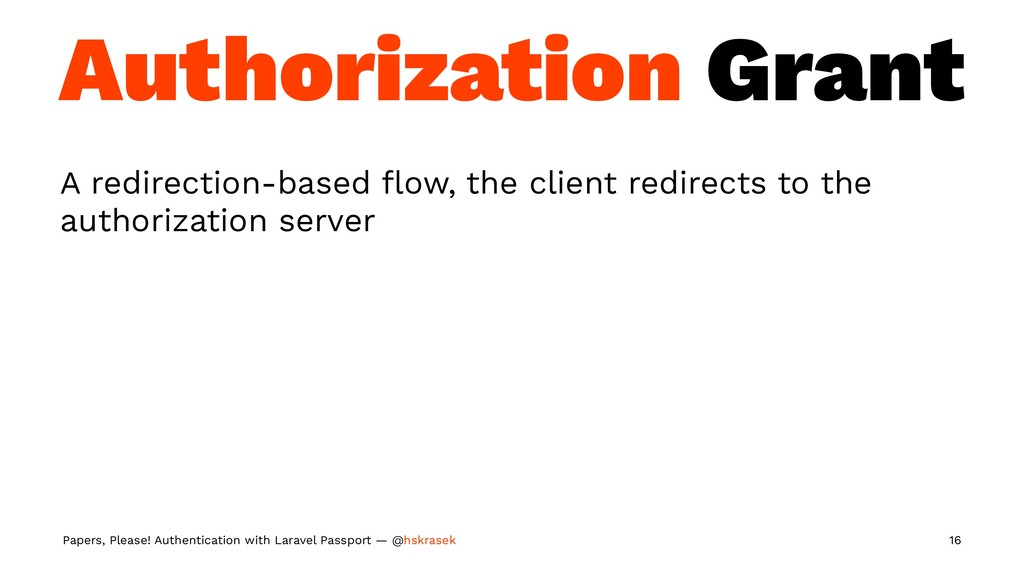 Authorization Grant A redirection-based flow, th...