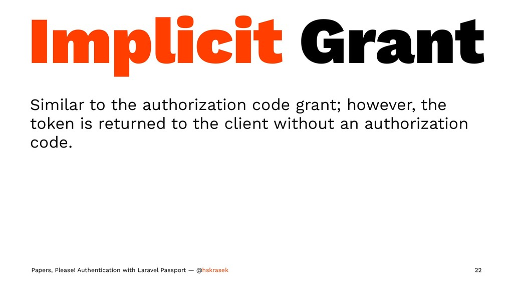 Implicit Grant Similar to the authorization cod...