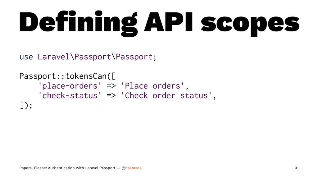 Defining API scopes use Laravel\Passport\Passpor...