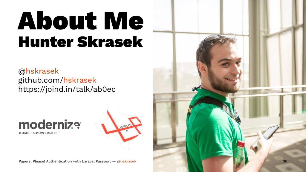 About Me Hunter Skrasek @hskrasek github.com/hs...