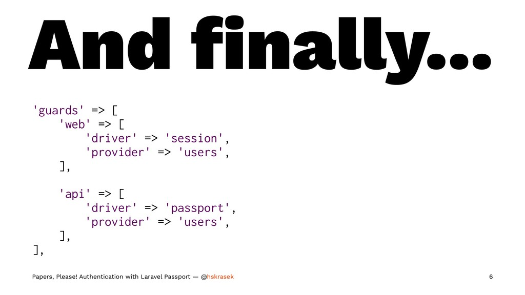 And finally... 'guards' => [ 'web' => [ 'driver'...