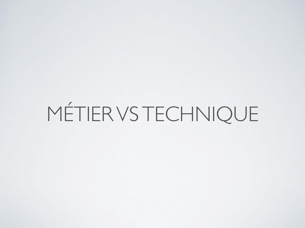 MÉTIER VS TECHNIQUE