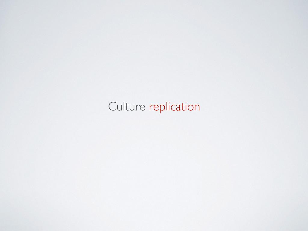 Culture replication