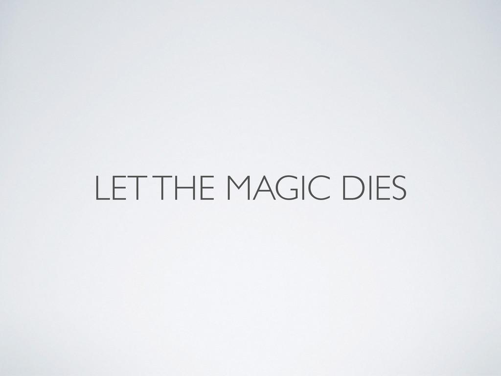 LET THE MAGIC DIES