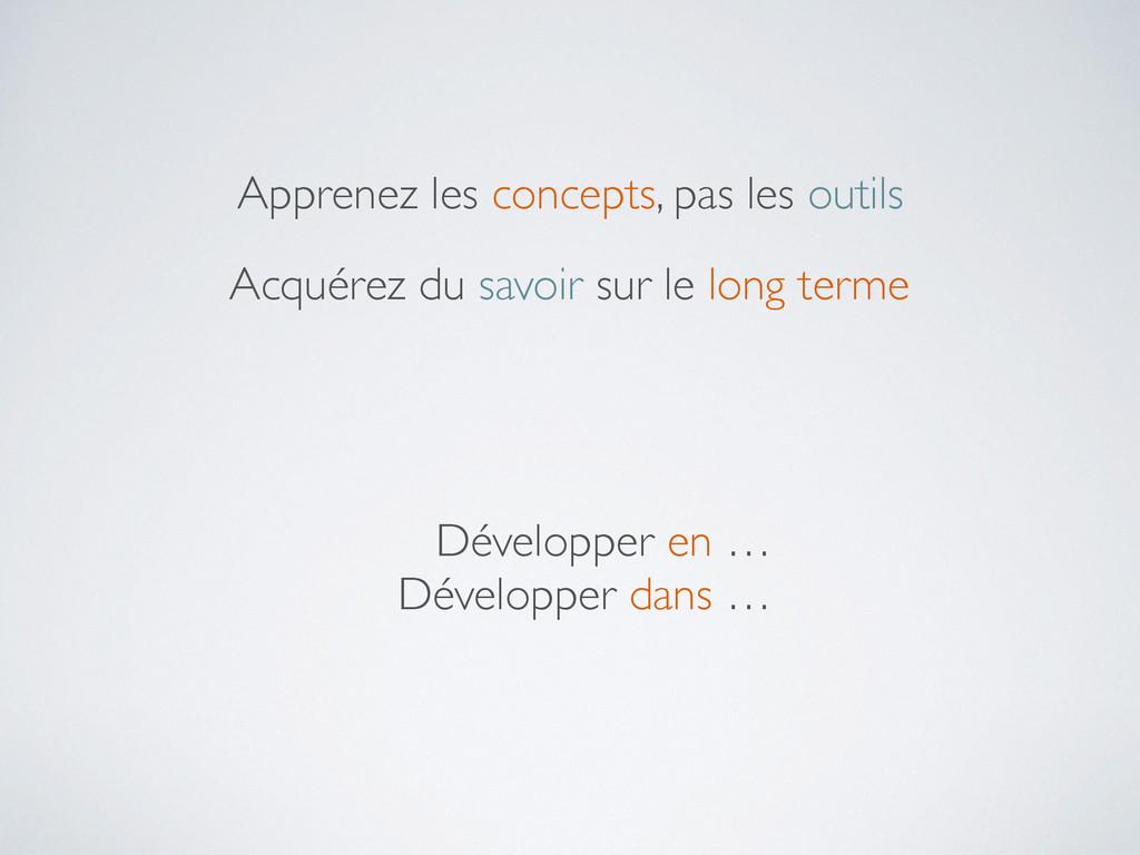 Apprenez les concepts, pas les outils Développe...
