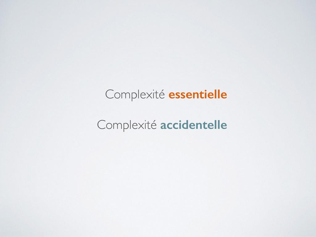 Complexité essentielle Complexité accidentelle