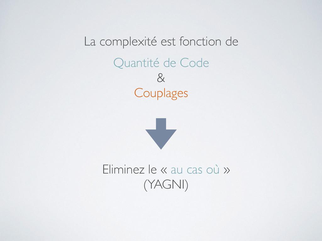 Quantité de Code & Couplages La complexité est ...