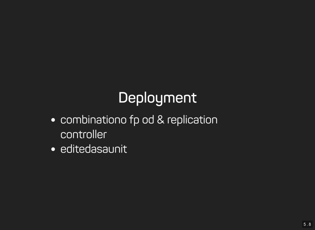 5 . 8 Deployment combination of pod & replicati...