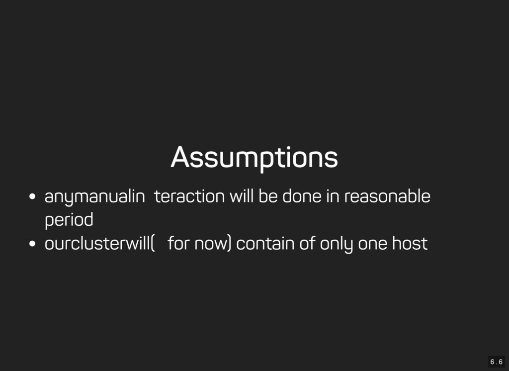 6 . 6 Assumptions any manual interaction will b...