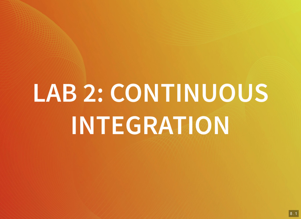 8 . 1 LAB 2: CONTINUOUS INTEGRATION