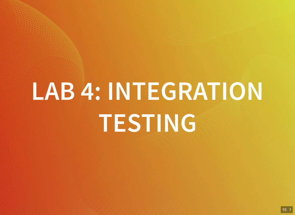 10 . 1 LAB 4: INTEGRATION TESTING