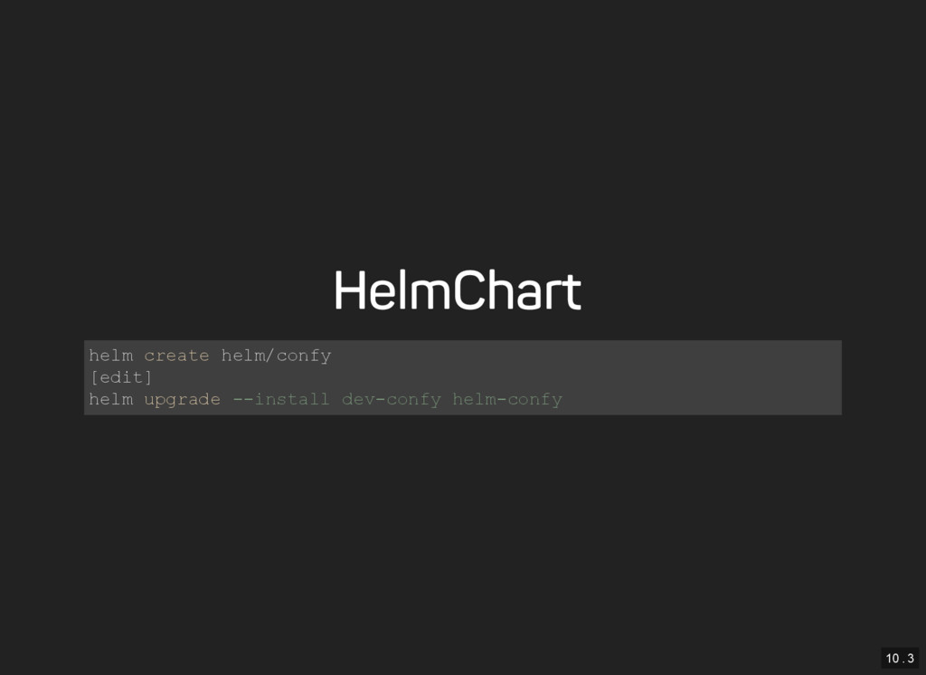 10 . 3 Helm Chart helm create helm/confy [edit]...