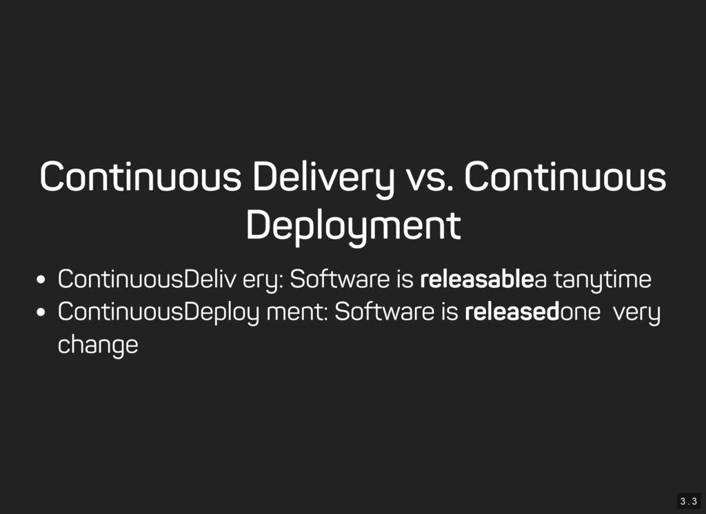 3 . 3 Continuous Delivery vs. Continuous Deploy...