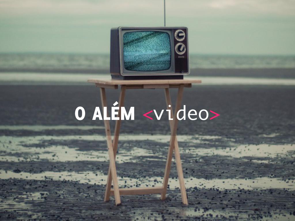 O ALÉM <video>