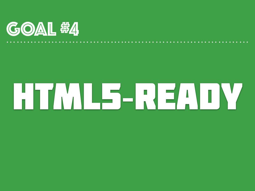 html5-ready GOAL #4 …………………………….………………………………