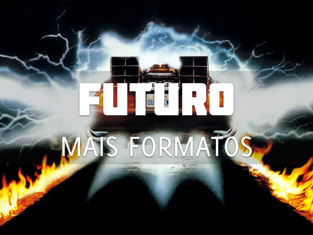 Futuro MAIS FORMATOS