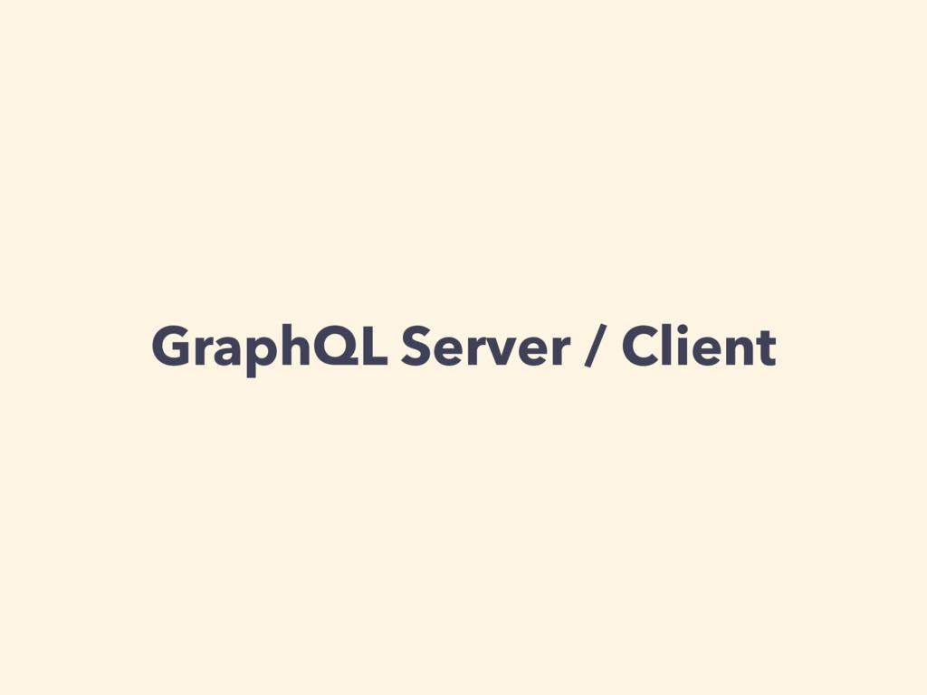 GraphQL Server / Client