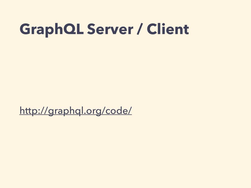 GraphQL Server / Client http://graphql.org/code/