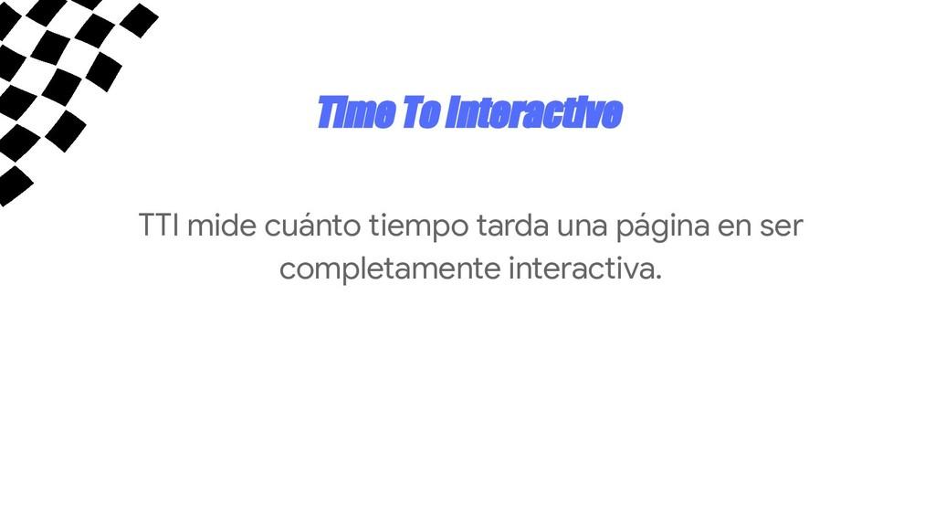Time To Interactive TTI mide cuánto tiempo tard...