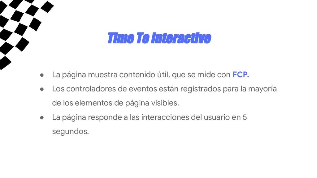 Time To Interactive ● La página muestra conteni...