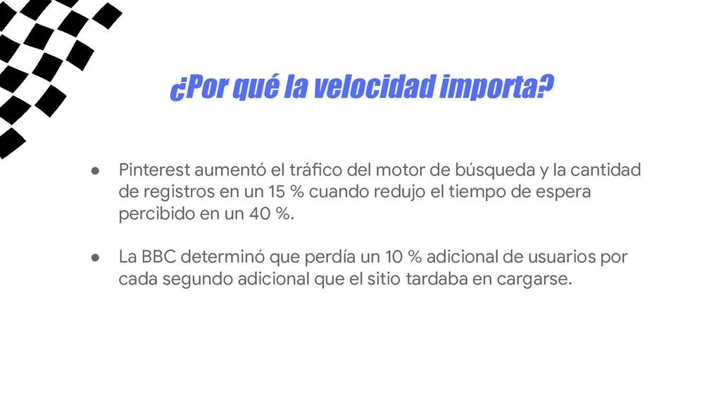 ¿Por qué la velocidad importa? ● Pinterest aume...