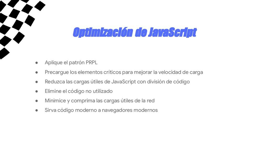 Optimización de JavaScript ● Aplique el patrón ...