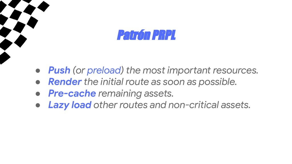 Patrón PRPL ● Push (or preload) the most import...