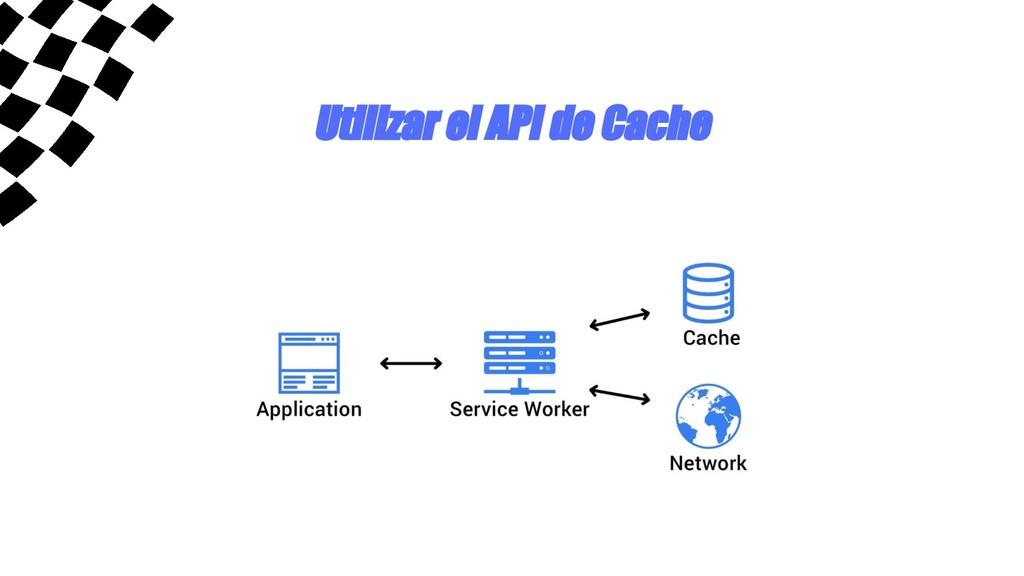 Utilizar el API de Cache