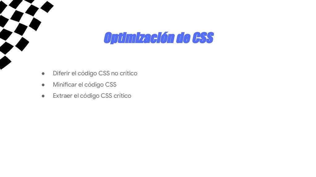 Optimización de CSS ● Diferir el código CSS no ...