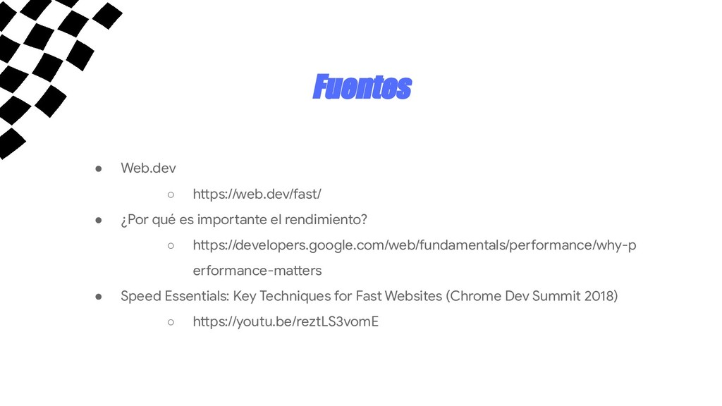 Fuentes ● Web.dev ○ https://web.dev/fast/ ● ¿Po...