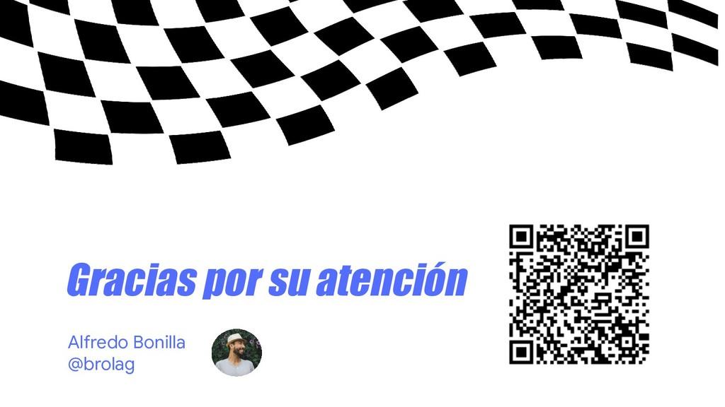 Gracias por su atención Alfredo Bonilla @brolag