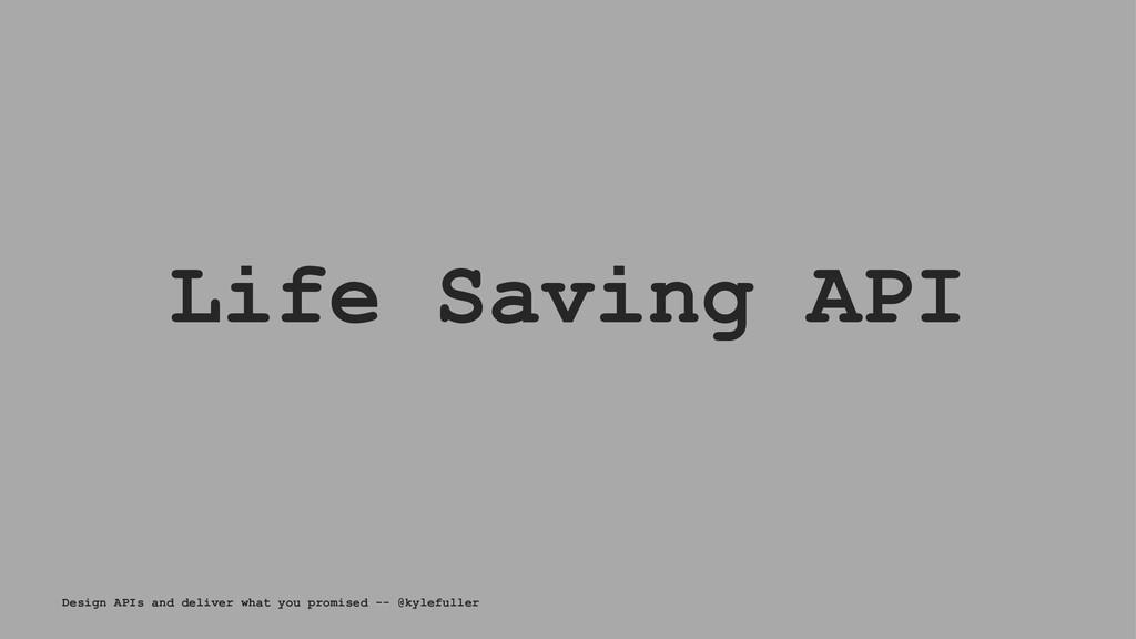 Life Saving API Design APIs and deliver what yo...