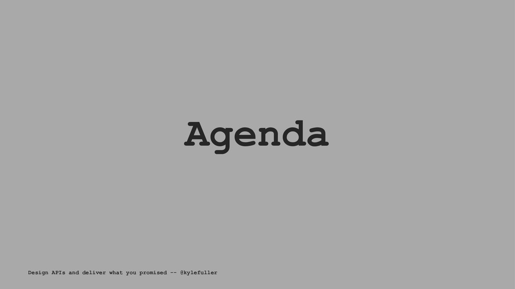 Agenda Design APIs and deliver what you promise...