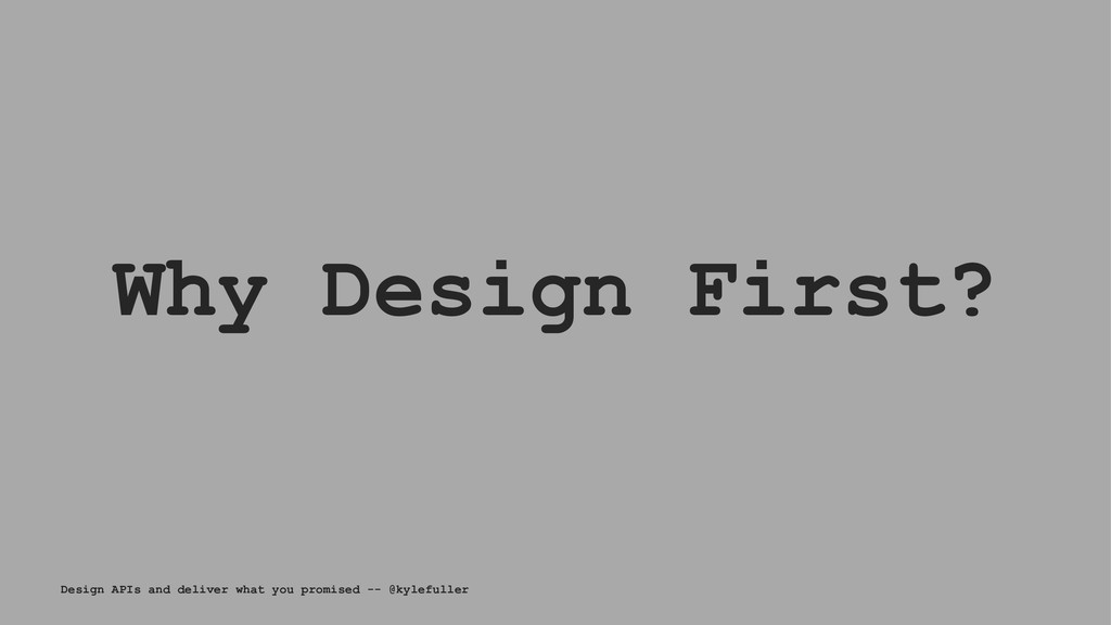Why Design First? Design APIs and deliver what ...