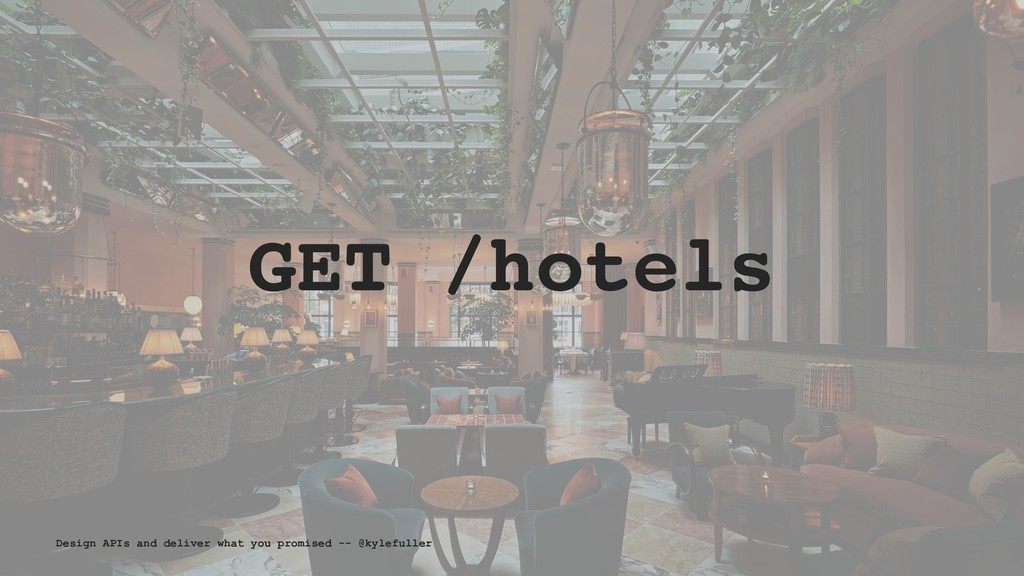 GET /hotels Design APIs and deliver what you pr...