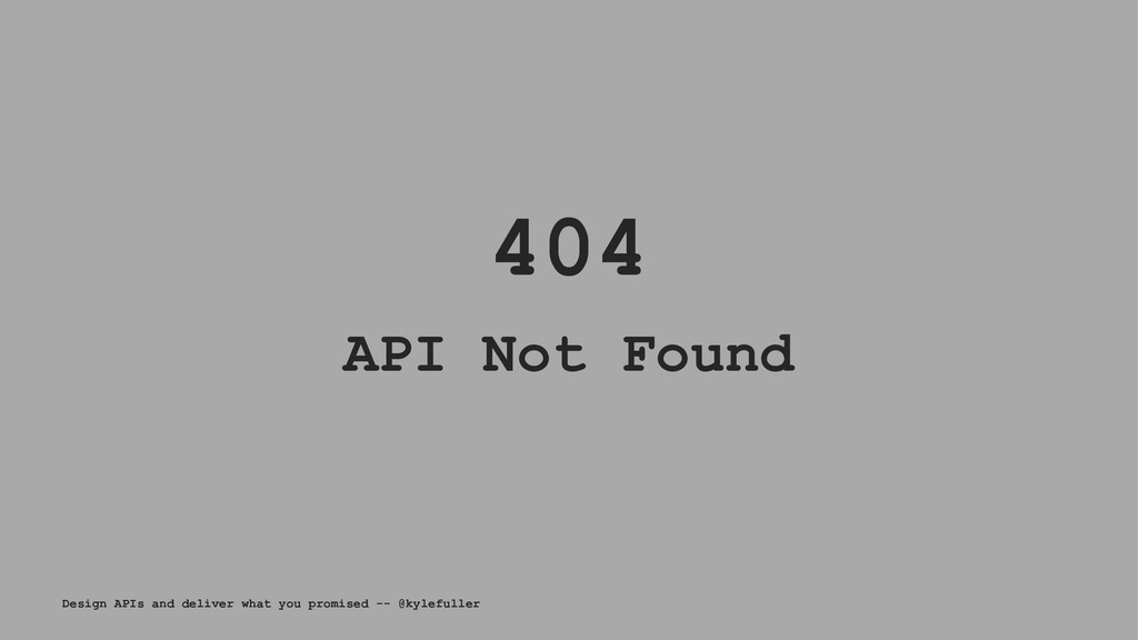 404 API Not Found Design APIs and deliver what ...