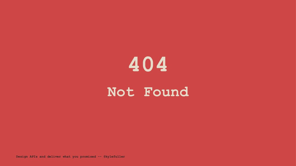 404 Not Found Design APIs and deliver what you ...