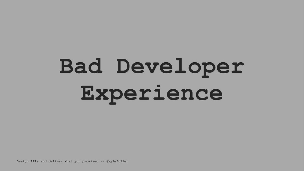Bad Developer Experience Design APIs and delive...